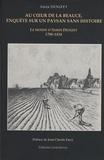 Alain Denizet - Au coeur de la Beauce, enquête sur un paysan sans histoire - Le monde d'Aubin Denizet 1798-1854.