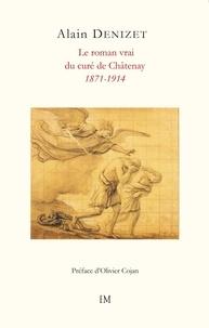 Alain Denizet - Le roman vrai du curé de Châtenay - 1871-1914.