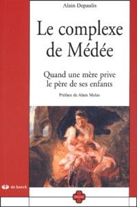 Alain Depaulis - Le complexe de Médée - Quand une mère prive le père de ses enfants.