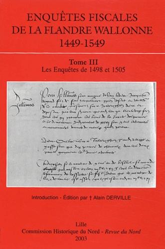 Alain Derville - Enquêtes fiscales de la Flandre Wallonne (1449-1549) - Tome 3, Les enquêtes de 1498 et 1505.