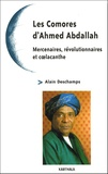 Alain Deschamps - Les Comores d'Ahmed Abdallah - Mercenaires, révolutionnaires et coelacanthe.