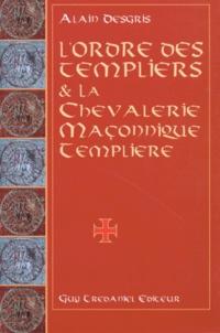 L'ORDRE DES TEMPLIERS ET LA CHEVALERIE MACONNIQUE TEMPLIERE. Au travers de leurs oeuvres ésotériques et mystiques - Alain Desgris |