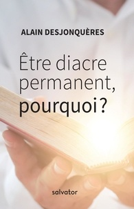 Alain Desjonquères - Etre diacre permanent - Pourquoi ?.