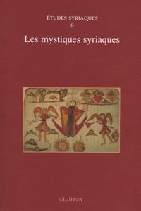 Alain Desreumaux - Les mystiques syriaques.