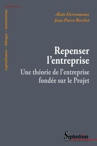 Alain Desreumaux et Jean-Pierre Bréchet - Repenser l'entreprise - Pour une théorie de l'entreprise fondée sur le projet.