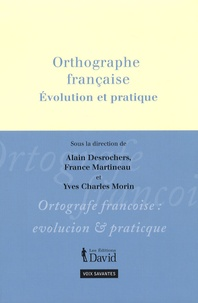 Alain Desrochers et France Martineau - Orthographe française - Evolution et pratique.