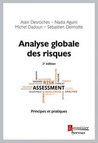 Alain Desroches et Nadia Aguini - Analyse globale des risques - Principes et pratiques.