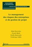 Alain Desroches et Franck Marle - Le management des risques des entreprises et de gestion de projet.