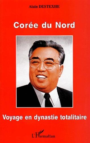 Alain Destexhe - Corée du Nord. - Voyage en dynastie totalitaire.