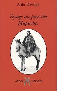 Alain Devalpo - Voyage au pays des Mapuches - Le peuple indomptable.