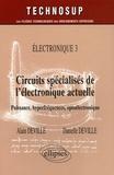 Alain Deville et Danielle Deville - Circuits spécialisés de l'électronique actuelle - Puissance, hyperfréquences, optoélectronique.