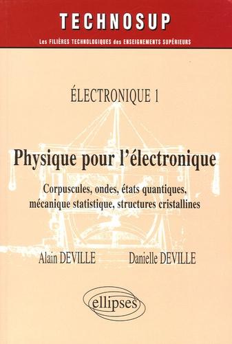 Alain Deville et Danielle Deville - Physique pour l'électronique - Tome 1, Electroniques : corpuscules, ondes, états quantiques, mécanique statistique, structures cristallines.