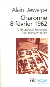 Alain Dewerpe - Charonne 8 février 1962 - Anthropologie historique d'un massacre d'Etat.