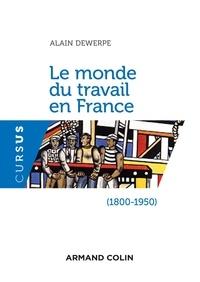 Alain Dewerpe - Le monde du travail en France (1800-1950).