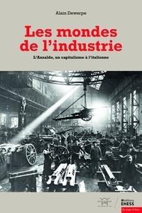 Alain Dewerpe - Les mondes de l'industrie - L'Ansaldo, un capitalisme à l'italienne.