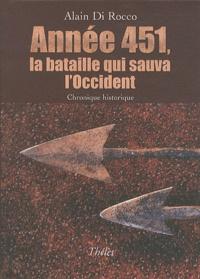 Alain Di Rocco - Annee 451, la bataille qui sauva l'Occident.