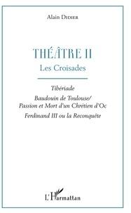 Alain Didier - Théâtre - Tome 2, Les croisades : Tibériade ; Baudouin de Toulouse ; Passion et mort d'un chrétien d'Oc, Ferdinand III ou la reconquête.