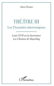 Alain Didier - Théâtre - Tome 3, Les dynasties interrompues : Louis XVII ou la survivance ; Les chemins de Mayerling.