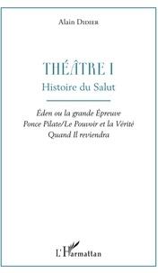 Alain Didier - Théâtre - Volume 1, Histoire du salut : Eden ou la grande épreuve ; Ponce Pilate / Le Pouvoir et la Vérité ; Quand Il reviendra.