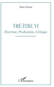 Alain Didier - Théâtre - Tome 6, Doctrine, production, critique.