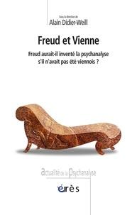 Alain Didier-Weill et  Collectif - Freud et Vienne - Freud aurait-il inventé la psychanalyse s'il n'avait pas été viennois ?.