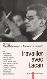 Alain Didier-Weill et Moustapha Safouan - Travailler avec Lacan.