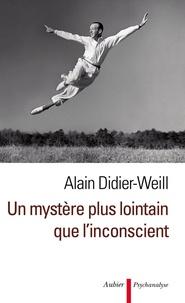 Alain Didier-Weill - Un mystère plus lointain que l'inconscient.