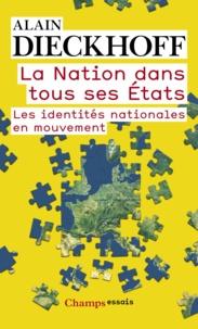 Alain Dieckhoff - La Nation dans tous ses Etats - Les identités nationales en mouvement.
