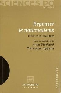 Alain Dieckhoff et Christophe Jaffrelot - Repenser le nationalisme - Théories et pratiques.