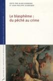 Alain Dierkens et Jean-Philippe Schreiber - Le blasphème : du péché au crime.