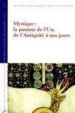 Alain Dierkens et Benoît Beyer De Ryke - Mystique : la passion de l'Un, de l'Antiquité à nos jours.