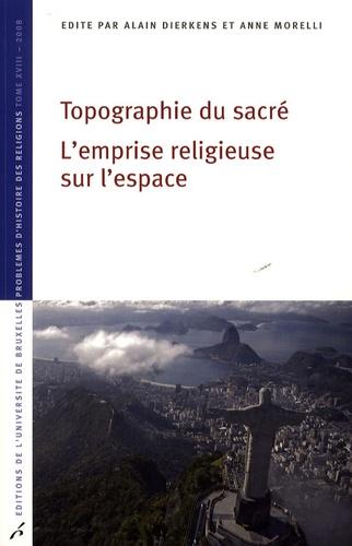 Alain Dierkens et Anne Morelli - Topographie du sacré - L'emprise religieuse sur l'espace.