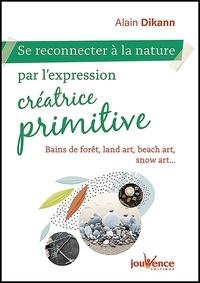 Alain Dikann - Se reconnecter à la nature par l'expression créatrice primitive - Bains de fôret, land art, beach art, snow art....