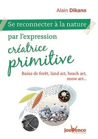 Téléchargement gratuit du livre électronique mobi Se reconnecter à la nature par l'expression créatrice primitive  - Bains de fôret, land art, beach art, snow art... 9782889532834 par Alain Dikann en francais