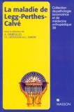 Alain Dimeglio et  Collectif - La maladie de Legg-Perthes-Calvé.