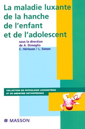 La maladie luxante de la hanche de l'enfant et de l'adolescent - Alain Dimeglio, Collectif,Lucien Simon,Christian Hérisson