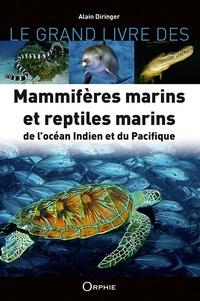 Alain Diringer - Le grand livre des mammifères et reptiles marins de l'océan indien et du Pacifique.