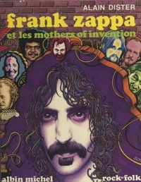 Alain Dister et Urban Gwerder - Frank Zappa et les Mothers of invention.