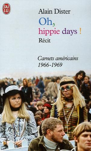 Alain Dister - Oh, Hippie Days ! - Carnets américains (1966-1969).