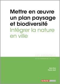 Alain Divo et Franck Jault - Mettre en oeuvre un plan paysage et biodiversité - Intégrer la nature en ville.