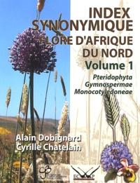 Alain Dobignard et Cyrille Chatelain - Index synonymique de la flore d'Afrique du Nord - Volume 1, Pteridophyta, Gymnospermae, Monocotyledoneae.