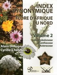 Alain Dobignard et Cyrille Chatelain - Index synonymique de la flore d'Afrique du Nord - Volume 2, Dicotyledoneae : Acanthaceae - Asteraceae.