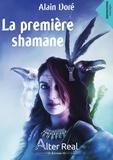 Alain Doré - La première shamane - Tome 1, Shamanes et sorciers.