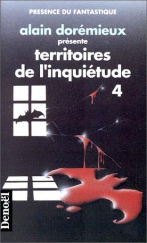 Alain Dorémieux - Territoires de l'inquiétude Tome 4 : 16 récits de terreur.