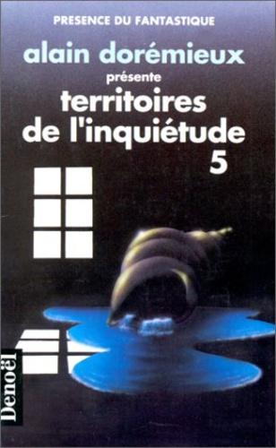 Alain Dorémieux - Territoires de l'inquiétude Tome 5 : 16 récits de terreur.