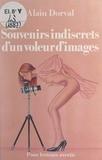 Alain Dorval - Souvenirs indiscrets d'un voleur d'images.