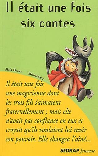Alain Dostes et Michel Sanz - Il était une fois six contes.
