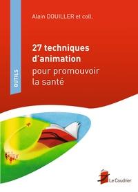 Alain Douiller - 27 techniques d'animation pour promouvoir la santé.
