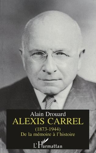 Alain Drouard - Alexis Carrel - 1873-1944, de la mémoire à l'histoire.
