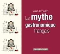 Alain Drouard - Le mythe gastronomique français.